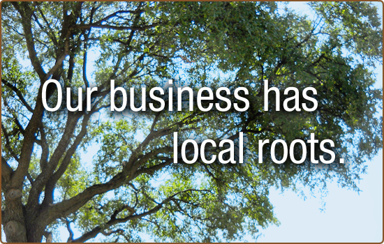Our business has local roots.